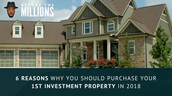 6 Reasons Why You Should Purchase Your 1st Investment Property in 2018